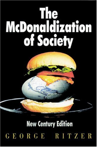an analysis of the mcdonaldization of society by george ritzer Read this full essay on the mcdonaldization of society by george ritzer according to george ritzer, in his book the mcdonaldization of society, he defines 1984, by george orwell: an analysis of a totalitarian society 1606 words - 6 pages totalitarianism: of, relating to, being, or imposing a form of government in.